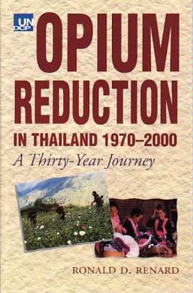 Opium Reduction in Thailand, 1970-2000. A Thirty Year Journey. RONALD D. RENARD