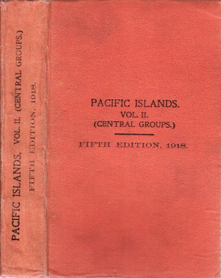 Pacific Islands Pilot, Vol.II. (Central Groups.) Sailing Directions for New Caledonia and Loyalty Islands, New Hebrides Group. Banks, Torres, and Santa Cruz Islands: Fiji, Tonga, Samoa, Ellice, Gilbert. Marshall, Phoenix and Union Islands.