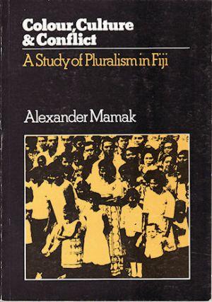Colour, Culture and Conflict. A Study of Pluralism in Fiji. ALEXANDER MAMAK
