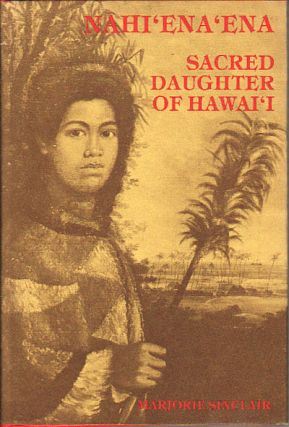 Nahi'Ena'Ena. Sacred Daughter of Hawaii. MARJORIE SINCLAIR