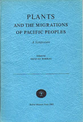 Plants and the Migrations of Pacific Peoples. A Symposium. JACQUES BARRAU