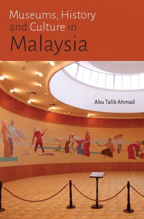 Museums, History and Culture in Malaysia. ABU TALIB AHMAD