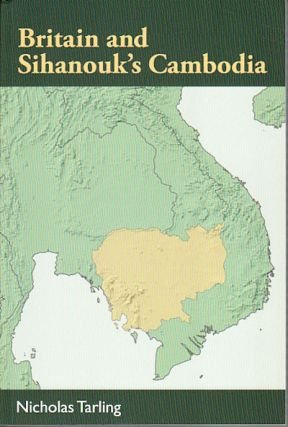 Britain and Sihanouk's Cambodia. NICHOLAS TARLING