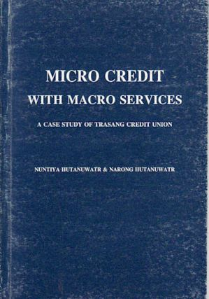 Micro Credit with Macro Services: A Case Study of Trasang Credit Union. NUNTIYA HUTANUWATR,...