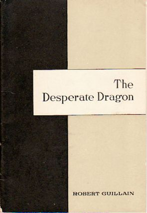 The Desperate Dragon. ROBERT GUILLAIN
