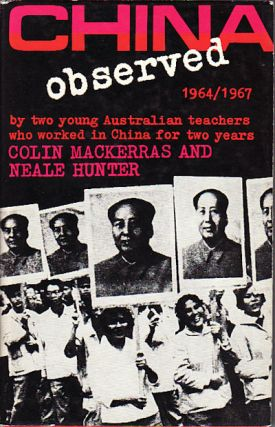 China Observed 1964/1967. COLIN AND NEALE HUNTER MACKERRAS