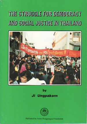 The Struggle for Democracy and Social Justice in Thailand. JI UNGPAKORN