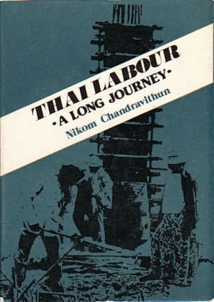 Thai Labour: A Long Journey. NIKOM CHANDRAVITHUN