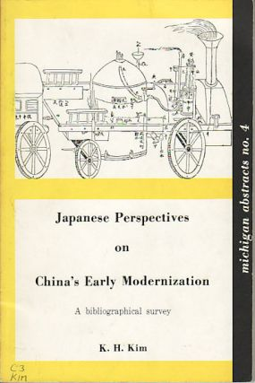 Japanese Perspectives on China's Early Modernization. A Bibliographical Survey. K. H. KIM