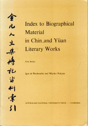 Index to Biographical Material in Chin and Yuan Literary Works. First Series. DE RACHEWILTZ AND...
