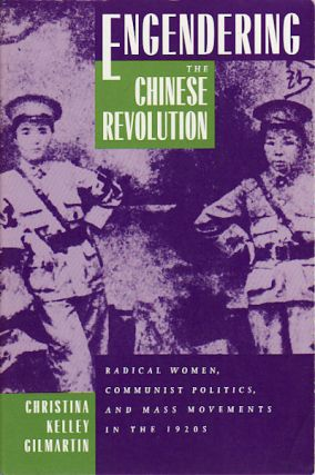 Engendering the Chinese Revolution. Radical Women, Communist Politics, and Mass Movements in the...