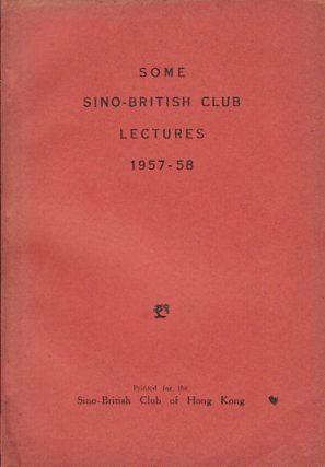 Some Sino-British Club Lectures 1957 - 58. HONG KONG LITERARY CLUB.