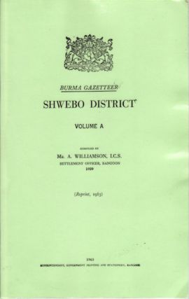 Burma Gazetteer. Shwebo District: Volume A. A. WILLIAMSON