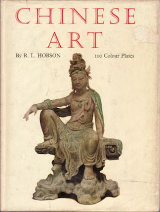 Chinese Art. One hundred plates in Colour reproducing Pottery and Porcelain of all Periods. Jades Lacquer Paintings Bronzes, Furniture etc., etc., R. L. HOBSON.