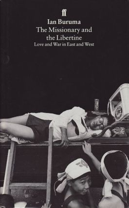 The Missionary and the Libertine. Love and War in East and West. IAN BURUMA