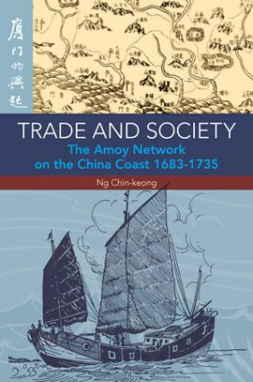 Trade and Society. The Amoy Network on the China Coast, 1683-1735. NG CHIN-KEONG