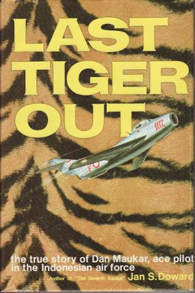 Last Tiger Out. The true story of Dan Maukar, ace pilot in the Indonesian air force. J. S....
