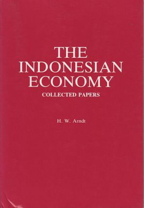 The Indonesian Economy. Collected Papers. H. W. ARNDT