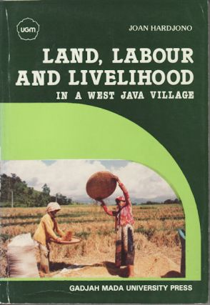 Land, Labour and Livelihood In a West Java Village. J. HARDJONO