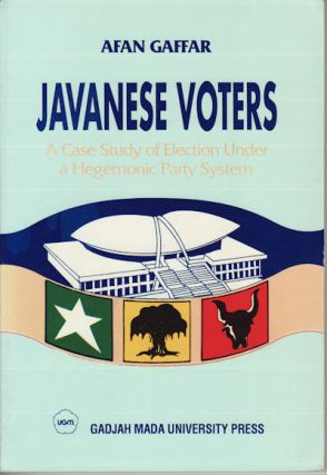 Javanese Voters. A Case Study of Election Under a Hegemonic Party System. A. GAFFAR