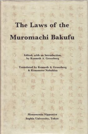 The Laws of the Muromachi Bakufu. Kemmu Shikimoku (1336) & Muromachi Bakufu Tsuikahou. KENNETH A....