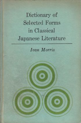 Dictionary of Selected Forms in Classical Japanese Literature. IVAN MORRIS.
