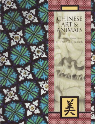 Chinese Art & Animals. Decorative Objects From The Belz Collection. JACK A. BELZ.