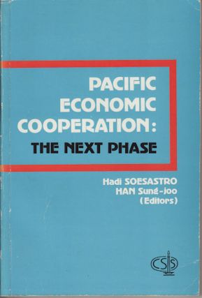 Pacifc Economic Cooperation: The Next Phase. H. SOESASTRO, H. SUNG-JOO.