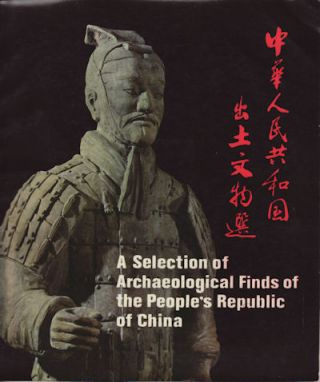 A Selection of Archaeological Finds of the People's Republic of China. ARCHAEOLOGY