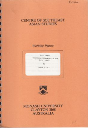 Who's Left? Indonesian Literature in the Early 1980s. Working Paper No. 33. D. T. HILL