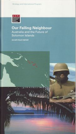 Our Failing Neighbour. Australia and the Future of the Solomon Islands. ELSINA WAINWRIGHT.