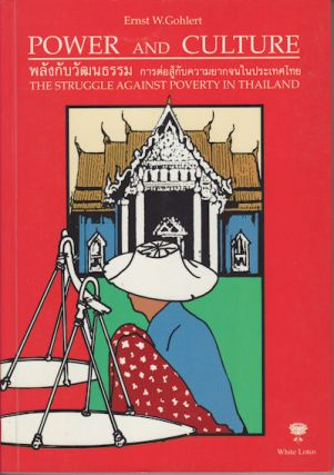 Power and Culture. The Struggle Against Poverty in Thailand. ERNST. W. GOHLERT