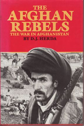 The Afghan Rebels. The War in Afghanistan. D. J. HERDA