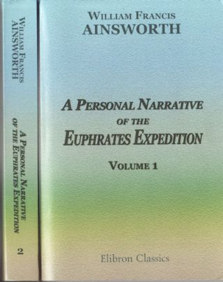 A Personal Narrative of the Euphrates Expedition. WILLIAM FRANCIS AINSWORTH.