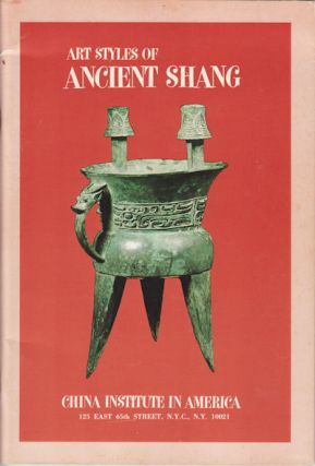 Art Styles of Ancient Shang. From Private and Museum Collections. JEAN YOUNG