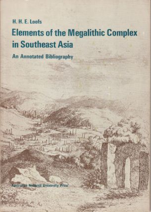 Elements of the Megalithic Complex in Southeast Asia. An Annotated Bibliography. H. H. E. LOOFS