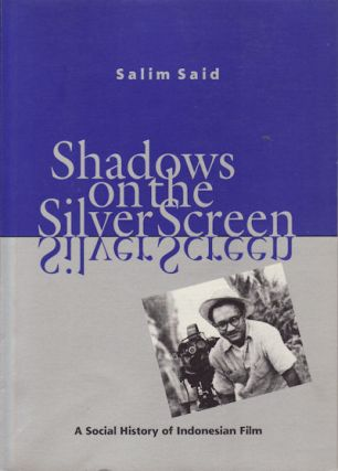 Shadows on the Silver Screen. A Social History of the Indonesian Film. SALIM SAID.
