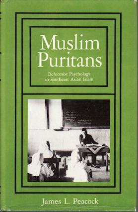 Muslim Puritans. Reformist Psychology in Southeast Asian Islam. JAMES L. PEACOCK