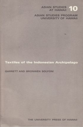 Textiles of the Indonesian Archipelago. GARRETT AND BRONWEN SOLYOM.