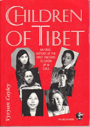Children of Tibet. An Oral History of the First Tibetans to Grow up in Exile. VYVAN CAYLEY.