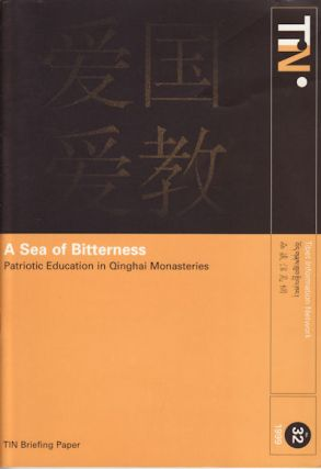 A Sea of Bitterness. Patriotic Education in Qinghai Monasteries. TIBET INFORMATION NETWORK