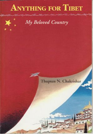 Anything for Tibet. My Beloved Country, THUPTEN CHAKRISHAR