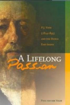 Life-Long Passion P.J. Veth (1814-1895) and the Dutch East Indies. PAUL VAN DER VELDE
