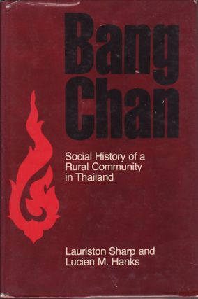 Bang Chan. Social History of a Rural Community in Thailand. LAURISTON AND LUCIEN M. HANKS SHARP