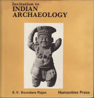 Invitation to Indian Archaeology. K. V. SOUNDARA RAJAN