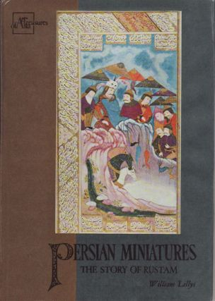 Persian Miniatures. The Story of Rustam. WILLIAM LILLYS.