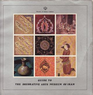Guide to the Decorative Arts Museum of Iran. ABOLFAZL ZABEH.