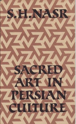 Sacred Art in Persian Culture. S. H. NASR