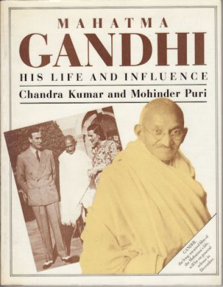 Mahatma Gandhi. His Life and Influence. CHANDRA AND MOHINDER PURI KUMAR