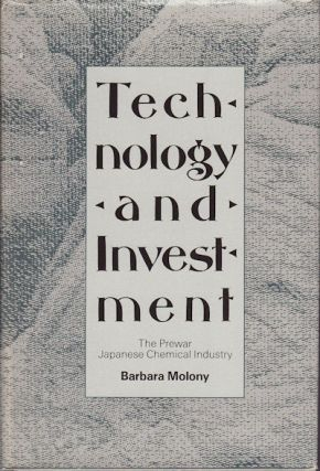 Technology and Investment. The Prewar Japanese Chemical Industry. BARBARA MOLONY